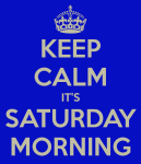 keep-calm-it-s-saturday-morning